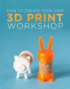 Create Your Own 3d Print Workshop Dremel 3d 3d Druck 3d Drucker